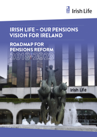 Irish Life Our Pension Vision for Ireland Roadmap for Pensions Reform